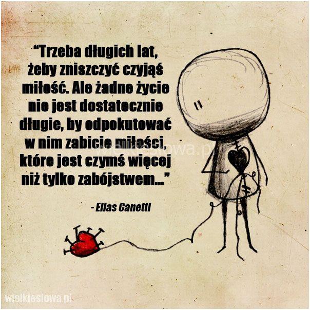 Trzeba długich lat, żeby zniszczyć czyjąś miłość... #Canetti-Elias,  #Miłość