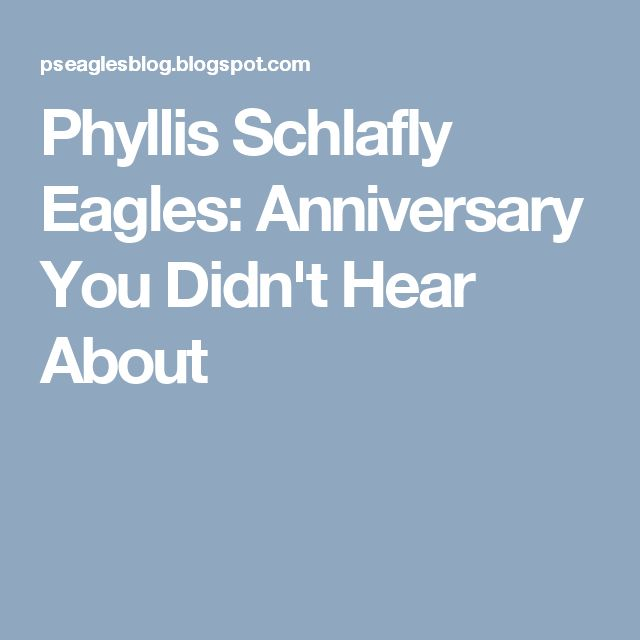Phyllis Schlafly Eagles: Anniversary You Didn't Hear About