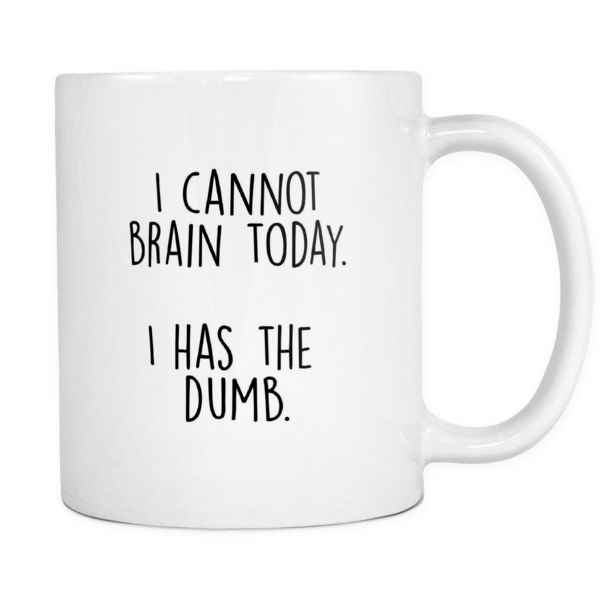 """I cannot brain today Content + Care Ceramic Gently Hand Wash WhiteMug, BlackImprint Full wrap, """"I cannot brain today"""" Graphic on both sides. C-Handle Size 11"""