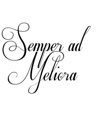 """semper ad meliora - Latin for """"always towards better things"""""""