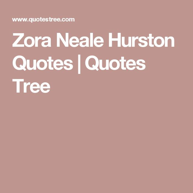 Quotes About Love By Zora Neale Hurston : Zora Neale Hurston Quotes Quotes Tree