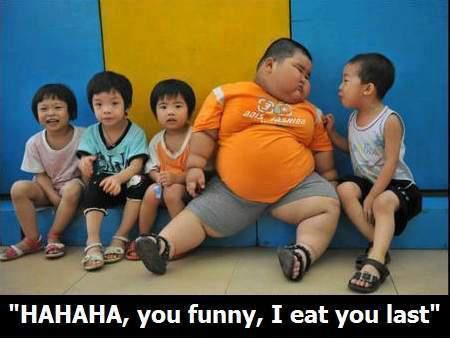 Haha you Funny, I eat you last