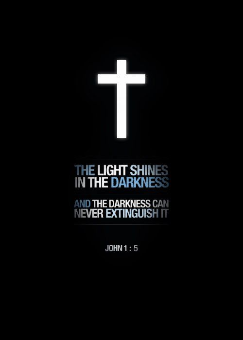 Jesus - The light shines in the darkness. And the darkness can never extinguish it. ~ Re-Pinned by Crossed Irons Fitness