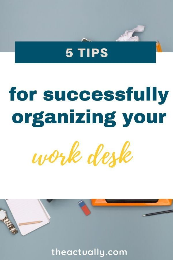 Do You Need To Organize Your Work Desk No Matter How Disorganized You Feel You Can Start Getting More Organ Work Motivation Ideas Work Organization Work Desk