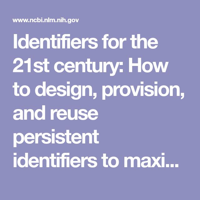Identifiers for the 21st century: How to design, provision, and reuse persistent identifiers to maximize utility and impact of life science data
