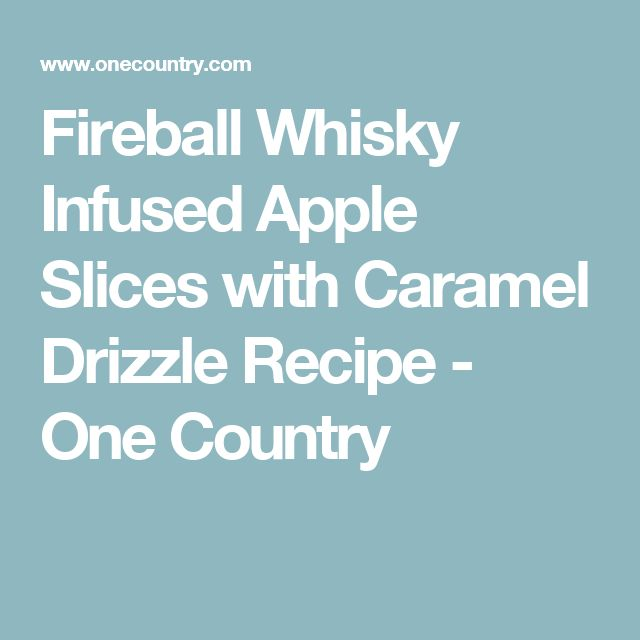 Fireball Whisky Infused Apple Slices with Caramel Drizzle Recipe - One Country