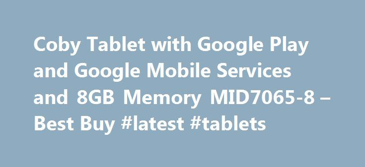 Coby Tablet with Google Play and Google Mobile Services and 8GB Memory MID7065-8 – Best Buy #latest #tablets http://tablet.remmont.com/coby-tablet-with-google-play-and-google-mobile-services-and-8gb-memory-mid7065-8-best-buy-latest-tablets/  Coby – Tablet with Google Play and Google Mobile Services and 8GB Memory – Black For less than $150 you get a lot Posted by: imkyle from: Toms River, NJ on Coby was never the best name in Android Tablets. They always have their Android Tablets with no…