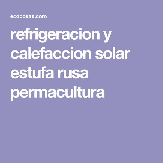 refrigeracion y calefaccion solar estufa rusa permacultura
