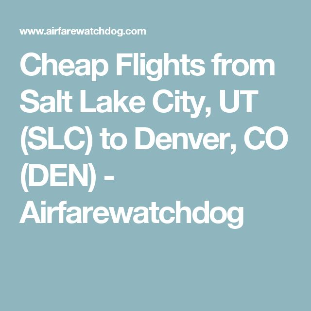 Cheap Flights from Salt Lake City, UT (SLC) to Denver, CO (DEN) - Airfarewatchdog