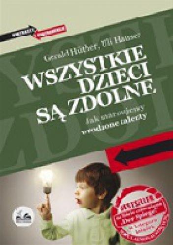 """Hüther Gerald, """"Wszystkie dzieci są zdolne, Słupsk, Dobra Literatura, 2014. --  204 s."""
