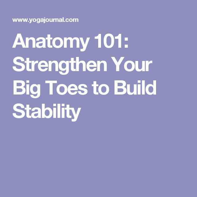 Anatomy 101: Strengthen Your Big Toes to Build Stability
