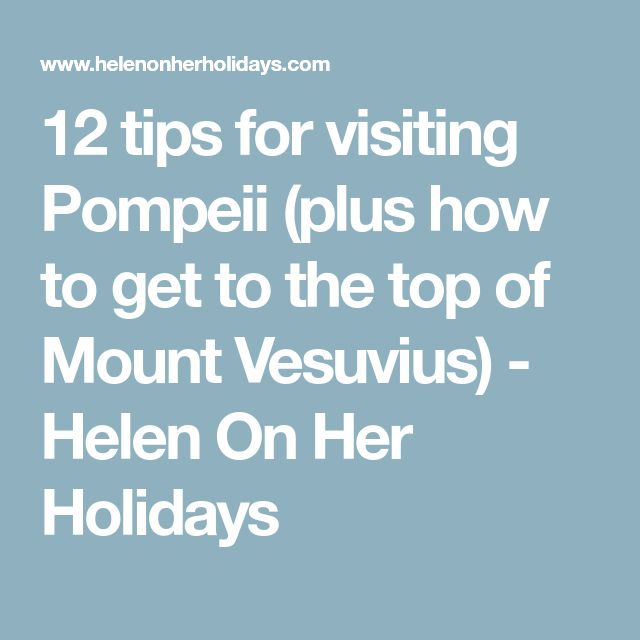 12 tips for visiting Pompeii (plus how to get to the top of Mount Vesuvius) - Helen On Her Holidays