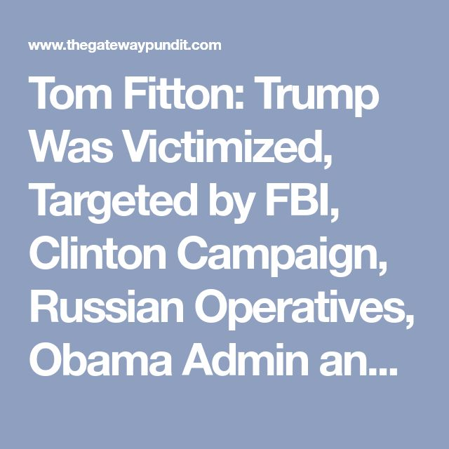 Tom Fitton: Trump Was Victimized, Targeted by FBI, Clinton Campaign, Russian Operatives, Obama Admin and Fusion GPS (VIDEO)
