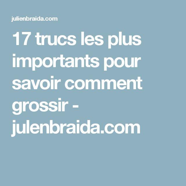 17 trucs les plus importants pour savoir comment grossir - julenbraida.com
