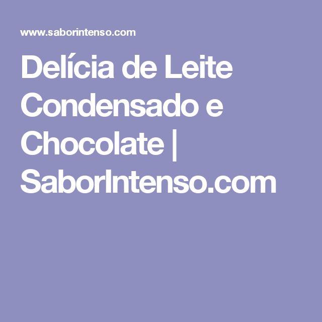 Delícia de Leite Condensado e Chocolate | SaborIntenso.com