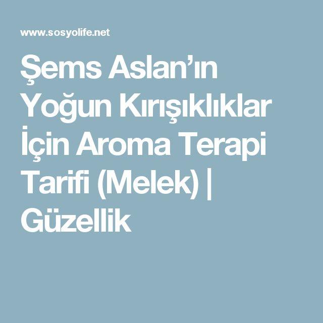 Şems Aslan'ın Yoğun Kırışıklıklar İçin Aroma Terapi Tarifi (Melek) | Güzellik