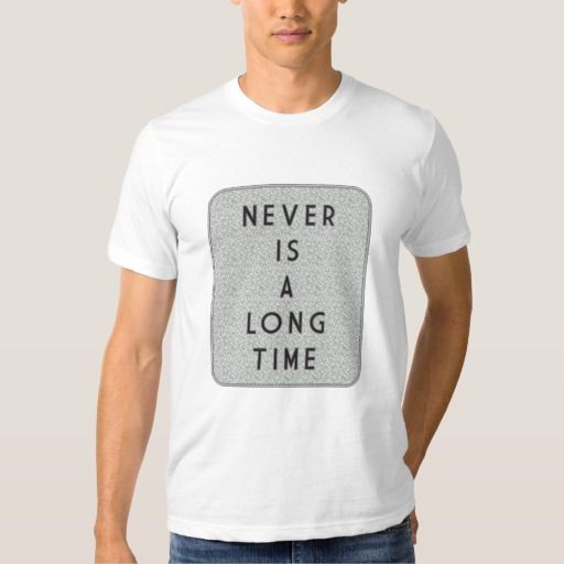 Never Is A Long Time American Apparel T-Shirt. Tee Shirt