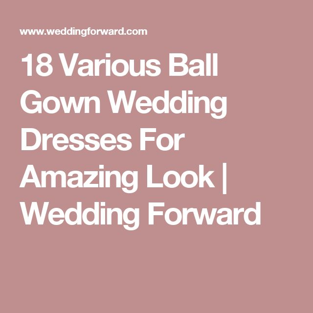 18 Various Ball Gown Wedding Dresses For Amazing Look | Wedding Forward