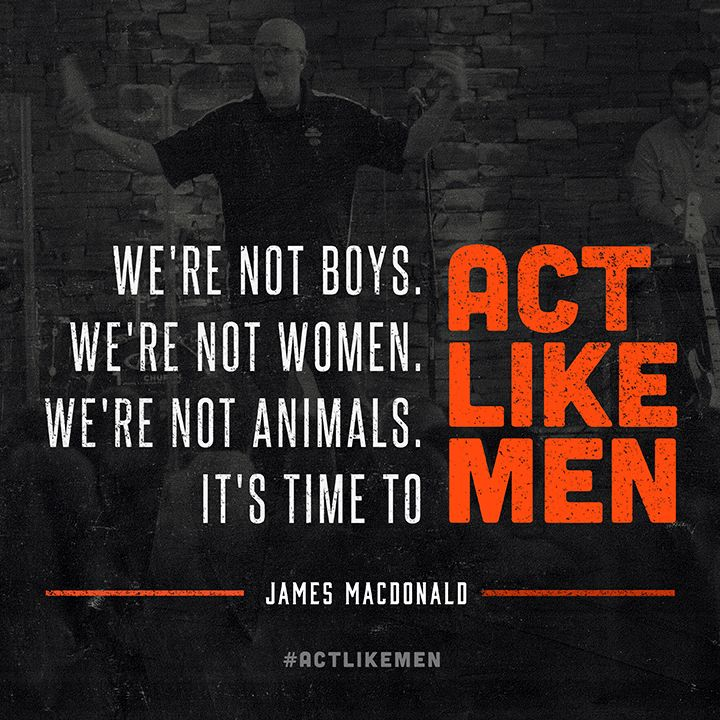 actlikemen quotes | Act Like Men Conference 2013 | James MacDonald, Mark Driscoll, Greg ...