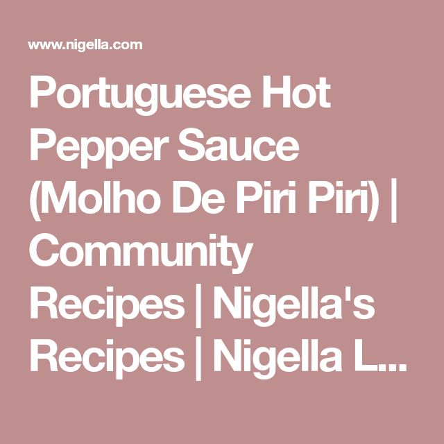 Portuguese Hot Pepper Sauce (Molho De Piri Piri) | Community Recipes | Nigella's Recipes | Nigella Lawson