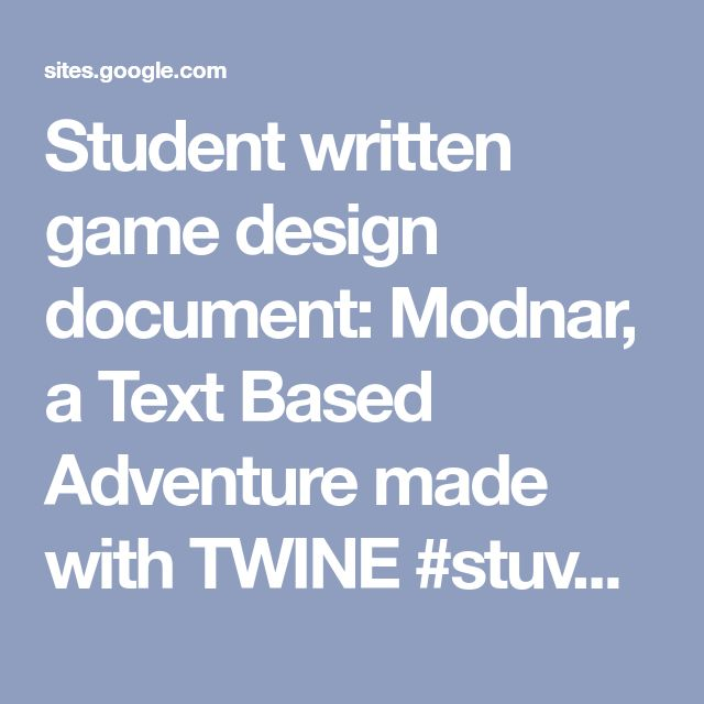 Student written game design document: Modnar, a Text Based Adventure made with TWINE #stuvoice #stuchoice