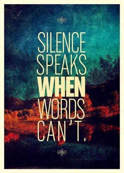 Inspirational Quotes For Life: Silence speaks when words can't.