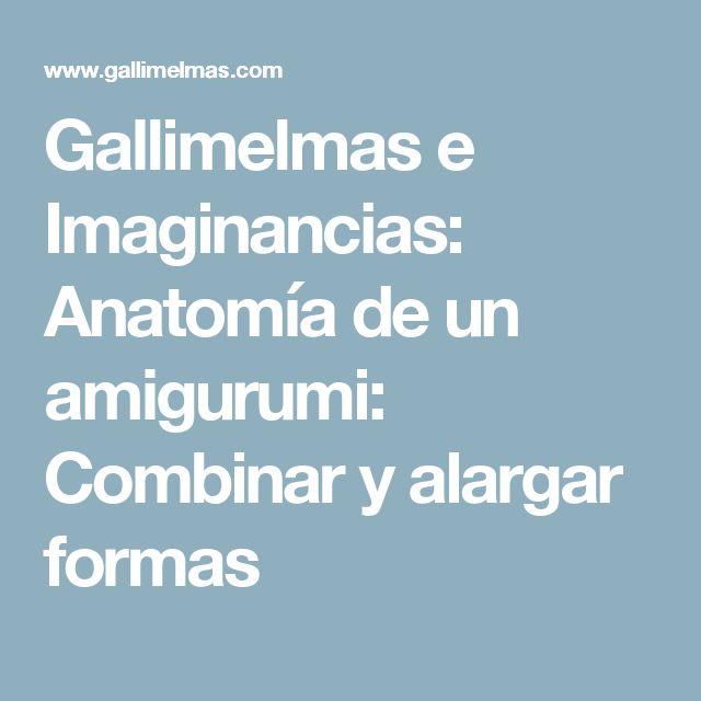Gallimelmas e Imaginancias: Anatomía de un amigurumi: Combinar y alargar formas