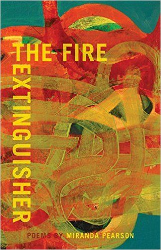 The Fire Extinguisher by Miranda Pearson, finalist for the 2016 Dorothy Livesay Poetry Prize