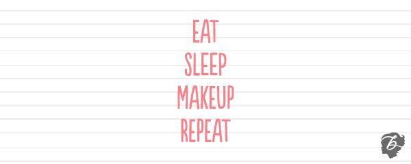 Our life! Eat, sleep, makeup, repeat! xx