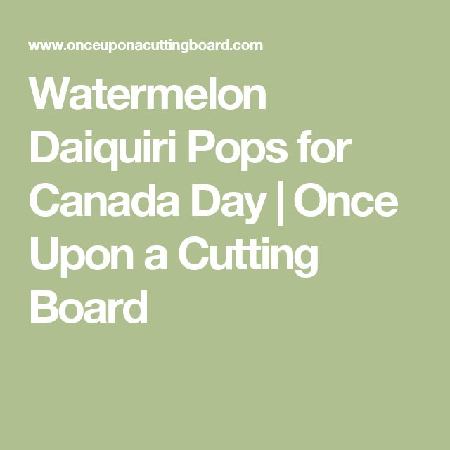 Watermelon Daiquiri Pops for Canada Day | Once Upon a Cutting Board