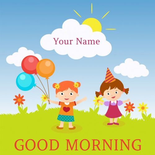 Happy Morning Wishes Cute Childrens Greeting With Name.Print Name on Good Morning Profile Pics.Personalized Good Morning Image With Name.Nice Morning Wish Card