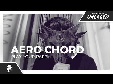 Aero Chord - Play Your Part [Monstercat Official Music Video