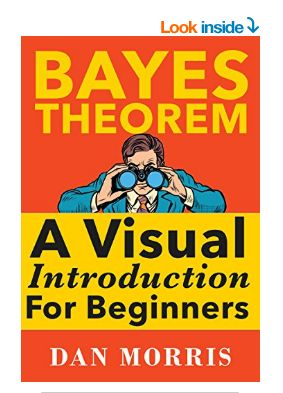 Buy Bayes' Theorem Examples: A Visual Introduction For Beginners: Read 111 Kindle Store Reviews. https://www.amazon.com/Bayes-Theorem-Examples-Introduction-Beginners-ebook/dp/B01LZ1T9IX/ref=sr_1_2?s=digital-text&ie=UTF8&qid=1504808307&sr=1-2&keywords=bayes+theorem+examples
