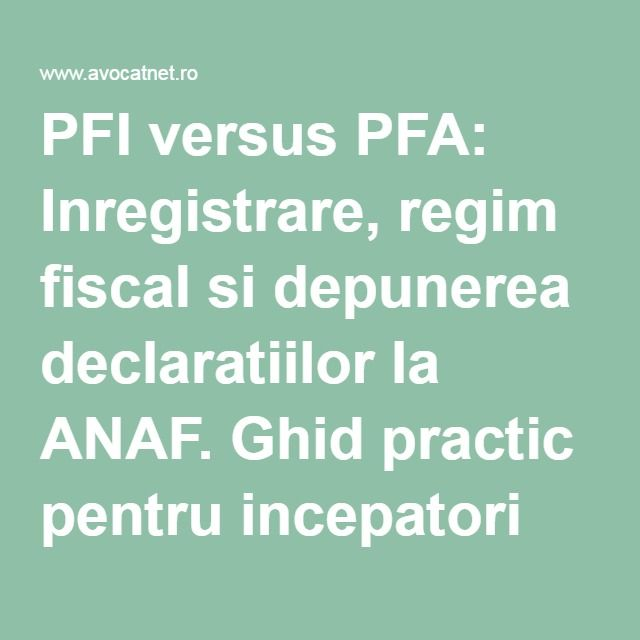 PFI versus PFA: Inregistrare, regim fiscal si depunerea declaratiilor la ANAF. Ghid practic pentru incepatori