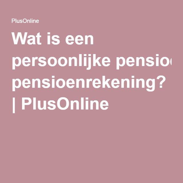 Wat is een persoonlijke pensioenrekening? | PlusOnline