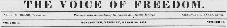 The Voice of Freedom   (An anti-slavery publication out of Montpelier, Vt).