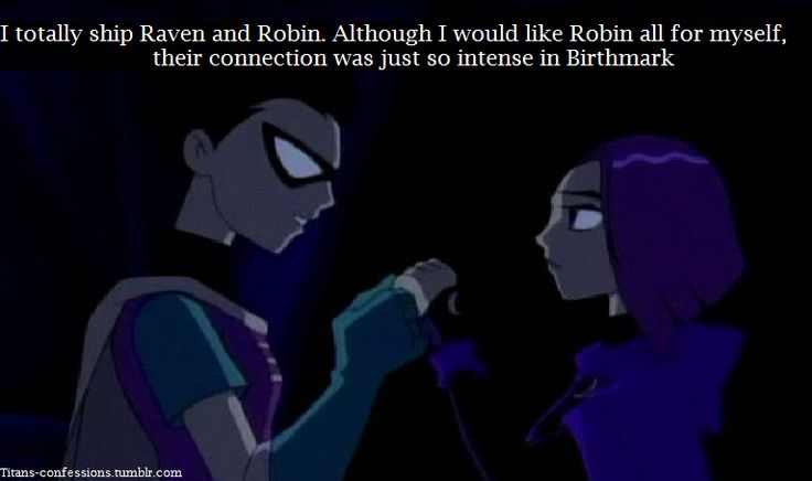 I SHIP IT I don't really want Robin to myself but I SHIP ROBIN AND RAVEN SO MUCH THIS SHIP HAS SAILED AND WILL NOT SINK I SHIP IT!!!