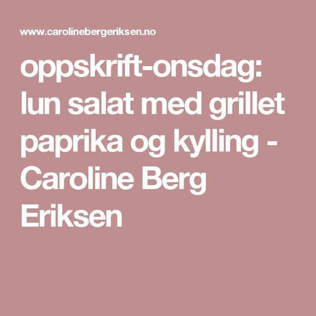 oppskrift-onsdag: lun salat med grillet paprika og kylling - Caroline Berg Eriksen