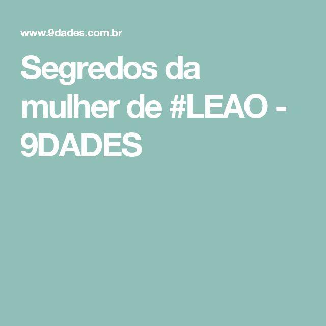 Segredos da mulher de #LEAO - 9DADES