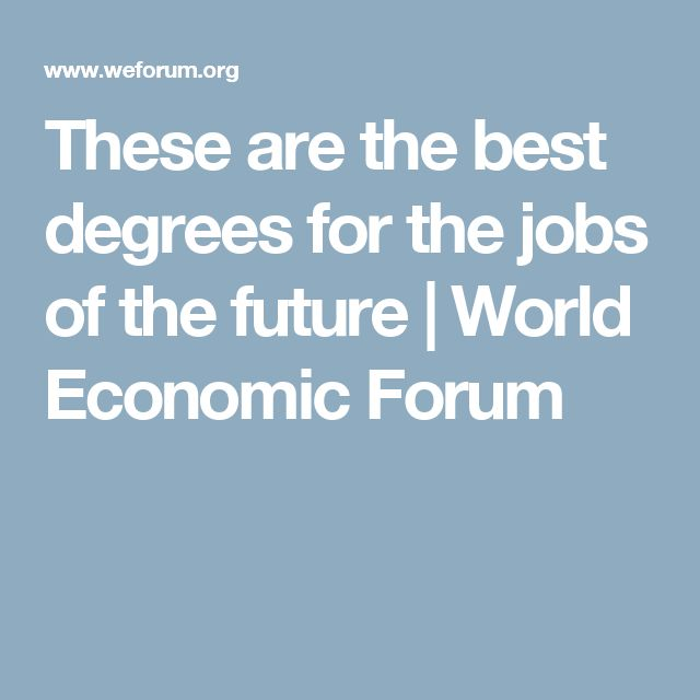 These are the best degrees for the jobs of the future | World Economic Forum