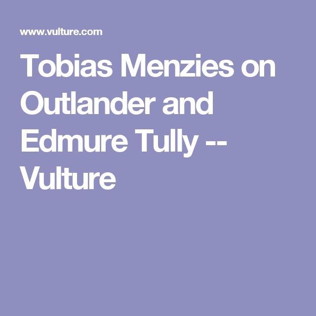Tobias Menzies on Outlander and Edmure Tully -- Vulture