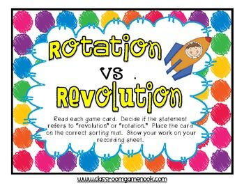 Here's a set of materials for a game on rotation and revolution.  Students read fact cards and decide if the statement describes an element of rotation or an element revolution. Then they show their work on a recording sheet.