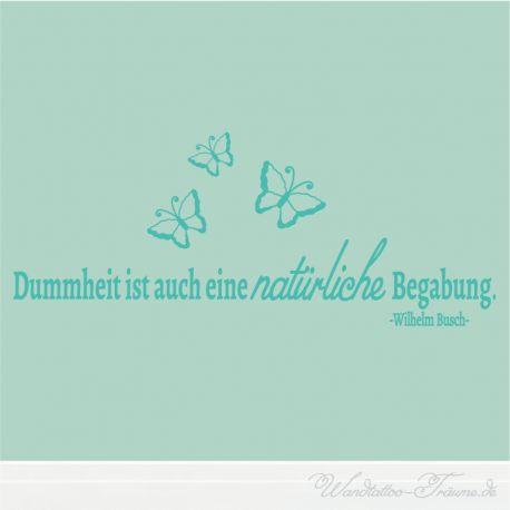#Wandtattoo #Dummheit ist auch eine #natürliche #Begabung ein #schönes #Zitat von #Wilhelm #Busch