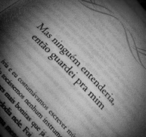 """But nobody would understand it, so I kept it to myself"" ~Caio Fernando de Abreu"