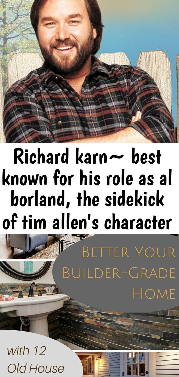 Richard Karn Best Known For His Role As Al Borland The Sidekick Of Tim Allen S Character On The Si Builder Grade Home Improvement Tv Show Richard Karn