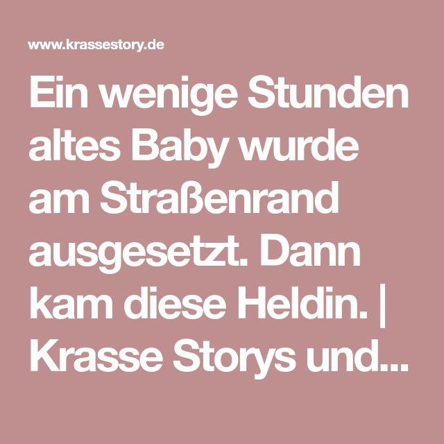 Ein wenige Stunden altes Baby wurde am Straßenrand ausgesetzt. Dann kam diese Heldin. | Krasse Storys und unglaubliche Geschichten