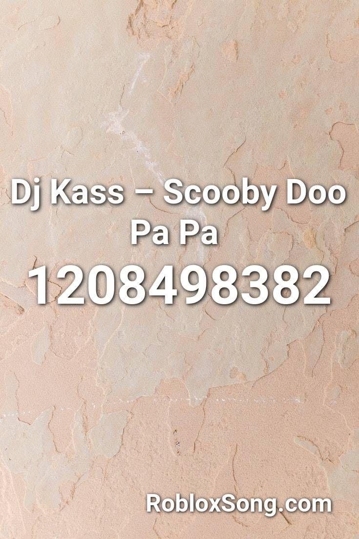 Dj Kass Scooby Doo Pa Pa Roblox Id Roblox Music Codes In 2020
