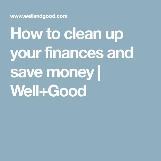 How to clean up your finances and save money   Well+Good