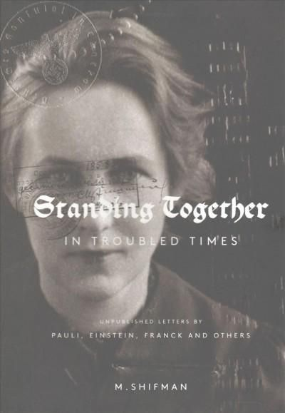 Standing Together in Troubled Times: Unpublished Letters by Pauli, Einstein, Franck and Others