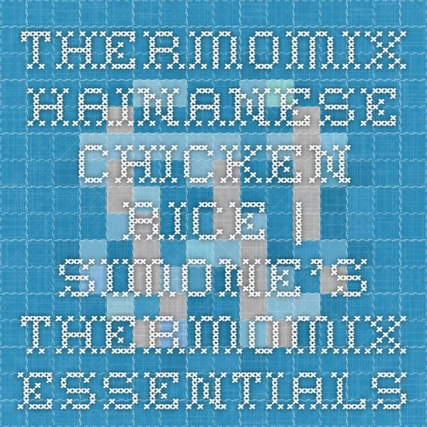 Thermomix Hainanese Chicken Rice   Simone's Thermomix Essentials